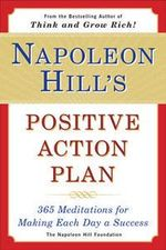 Napoleon Hill's Positive Action Plan : 365 Meditations for Making Each Day a Success - Napoleon Hill Foundation