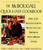The Mcdougall Quick & Easy Cookbook : Over 300 Delicious Low-Fat Recipes You Can Prepare in Fifteen Minutes or Less - John A McDougall