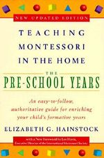 Teaching Montessori in the Home: Pre-school Years : Pre School Years - Elizabeth G. Hainstock
