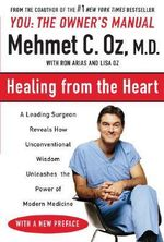Healing from the Heart : A Leading Surgeon Combines Eastern and Western Traditions to Create the Medic of the Future - Mehmet Oz