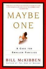 Maybe One : A Case for Smaller Families - Schumann Distinguished Scholar Bill McKibben