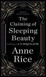The Claiming of Sleeping Beauty : Sleeping Beauty Trilogy : Book 1 - Anne Rice