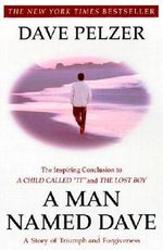 A Man Named Dave : A Story of Triumph and Forgiveness - Dave Pelzer