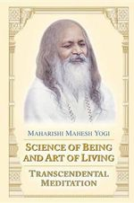 Science of Being & the Art of : Transcendental Meditation - Maharishi Mahesh Yogi