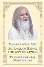 Science of Being & the Art of : Transcendental Meditation - Maharishi Mahesh Yogi