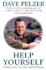 Help Yourself : Finding Hope, Courage, and Happiness - Dave Pelzer