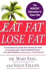 Eat Fat, Lose Fat : The Healthy Alternative to Trans Fat - Mary Enig
