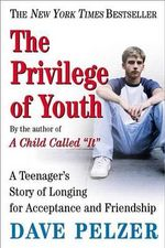 The Privilege of Youth : A Teenager's Story - Dave Pelzer