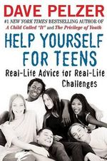 Help Yourself for Teens : Real-Life Advice for Real-Life Challenges - Dave Pelzer