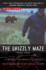 The Grizzly Maze : Timothy Treadwell's Fatal Obsession with Alaskan Bears - Nick Jans