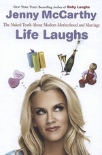 Life Laughs : The Naked Truth about Motherhood, Marriage, and Moving on - Jenny McCarthy