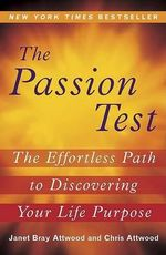 The Passion Test : The Effortless Path to Discovering Your Life Purpose - Janet Attwood