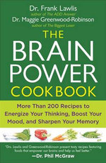 The Brain Power Cookbook : More Than 200 Receipes to Energize Your       Thinking, Boost Your Mood, and Sharpen Your Memory The - Maggie Greenwood-Robinson