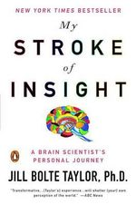 My Stroke of Insight : A Brain Scientist's Personal Journey - Jill Bolte Taylor