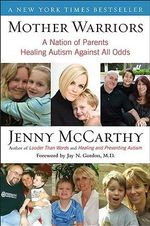 Mother Warriors : A Nation of Parents Healing Autism Against All Odds - Jenny McCarthy