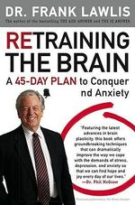 Retraining the Brain : A 45 Day Plan to Conquer Stress and Anxiety - Frank Lawlis