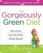 The Gorgeously Green Diet : Weigh Less, Waste Less - Sophie Uliano