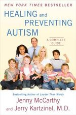 Healing and Preventing Autism : A Complete Guide - Jenny McCarthy
