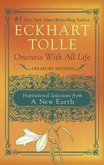 Oneness with All Life : Inspirational Selections from a New Earth, Treasury Edition - Eckhart Tolle