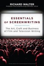 Essentials of Screenwriting : The Art, Craft, and Business of Film and Television Writing - Richard Walter