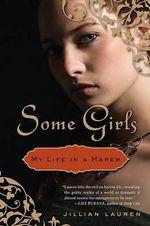 Some Girls: My Life in a Harem : My Life in a Harem - Jillian Lauren