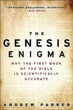 The Genesis Enigma : Why the First Book of the Bible Is Scientifically Accurate - Dr Andrew Parker