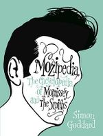 Mozipedia : The Encyclopedia of Morrissey and the Smiths - Simon Goddard