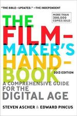 The Filmmaker's Handbook 2013 : A Comprehensive Guide for the Digital Age - Steven Ascher