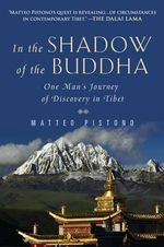 In the Shadow of the Buddha : One Man's Journey of Discovery in Tibet - Matteo Pistono