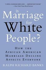 Is Marriage for White People? : How the African American Marriage Decline Affects Everyone - Ralph Richard Banks