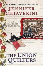 The Union Quilters : An Elm Creek Quilts Novel - Jennifer Chiaverini