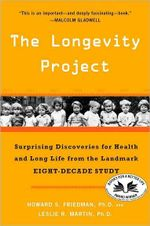 The Longevity Project : Surprising Discoveries for Health and Long Life from the Landmark Eight-Decade Study - Howard S. Friedman