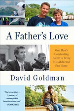 A Father's Love : One Man's Unrelenting Battle to Bring His Abducted Son Home - David Goldman