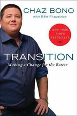 Transition : Becoming Who I Was Always Meant to be - Chaz Bono