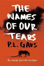 The Names of Our Tears : An Amish-Country Mystery - Paul L Gaus