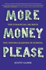 More Money, Please : The Financial Secrets You Never Learned in School - Scott Gamm
