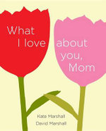What I Love about You, Mom : Learn How to Be a Savvy Shopper and Save Money... ... - Kate Marshall