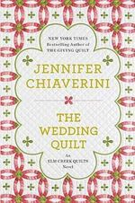 The Wedding Quilt : An ELM Creek Quilts Novel - Jennifer Chiaverini