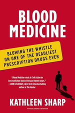 Blood Medicine : Blowing the Whistle on One of the Deadliest Prescription Drugs Ever - Kathleen Sharp