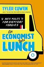 An Economist Gets Lunch : New Rules for Everyday Foodies - Tyler Cowen