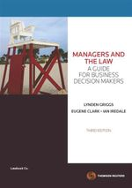 Managers and the Law : A Guide for Business Decision Makers : 3rd Edition - Lynden Griggs