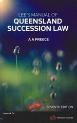 Lee's Manual of Queensland Succession Law - Alun A. Preece