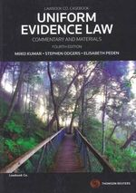 Uniform Evidence Law : Commentary and Materials - Miiko Kumar