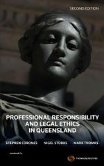 Professional Responsibility and Legal Ethics in Queensland : 2nd Edition - Stephen Corones