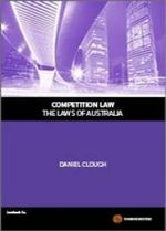 Competition Law : The Laws of Australia - Daniel Clough