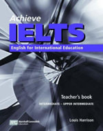Achieve IELTS Teacher's Book: Intermediate to Upper Intermediate : English for International Education - Louis Harrison
