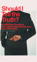 Should I Tell the Truth? : And 99 Other Questions About Interviews and Job Hunting - Rob Yeung