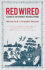 Red Wired : China's Internet Revolution - J.Christopher Westland