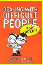 Dealing with Difficult People for Rookies : From Rookies to Expert in a Week - Kay Frances