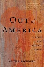 Out of America : A Black Man Confronts Africa - Keith B. Richburg